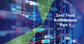 Why Every Business Should Implement Zero Trust Architecture
