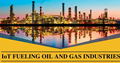 IoT fueling Oil & Gas industries